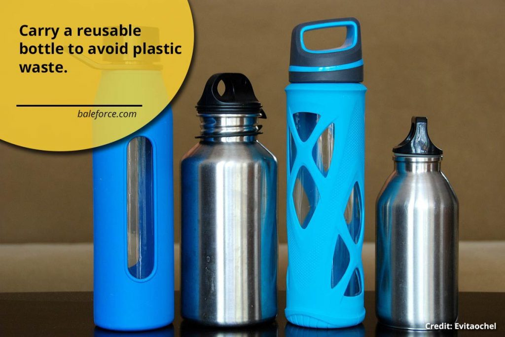 Carry a reusable bottle to avoid plastic waste.