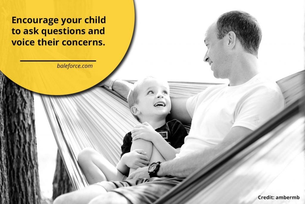 Encourage your child to ask questions and voice their concerns.