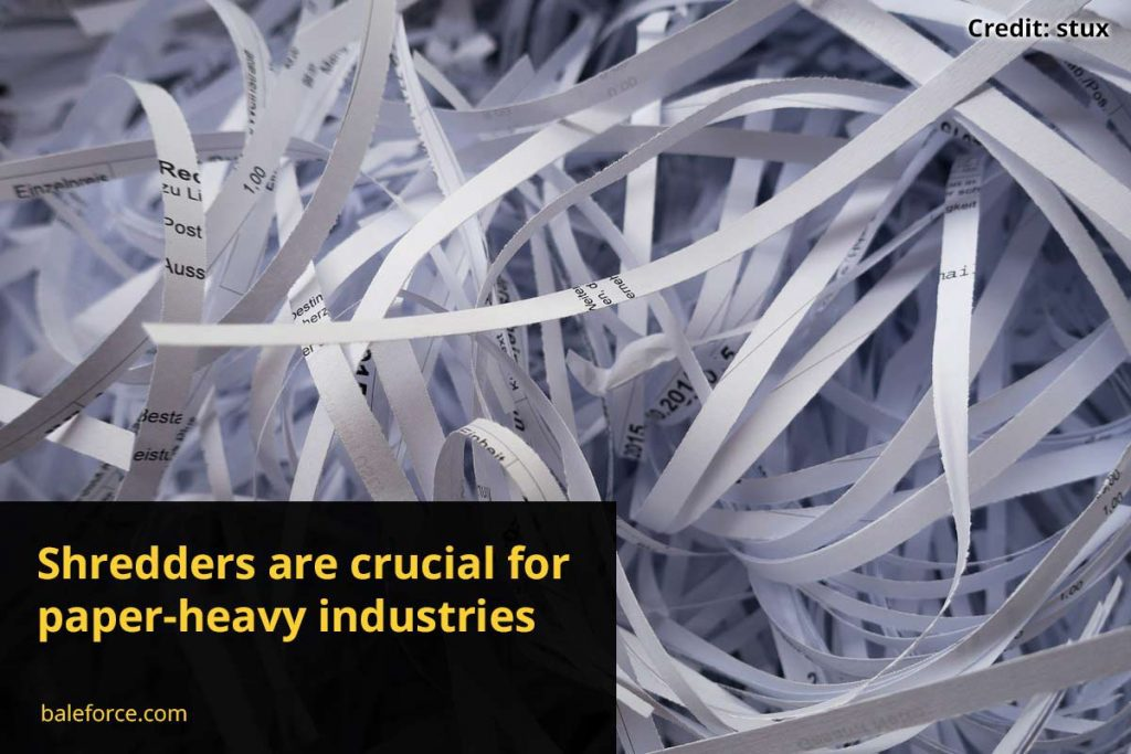 Shredders are crucial for paper-heavy industries