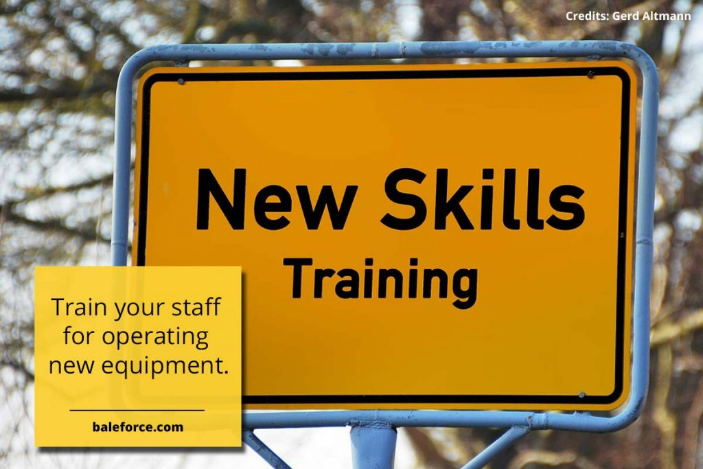 Train your staff for operating new equipment.