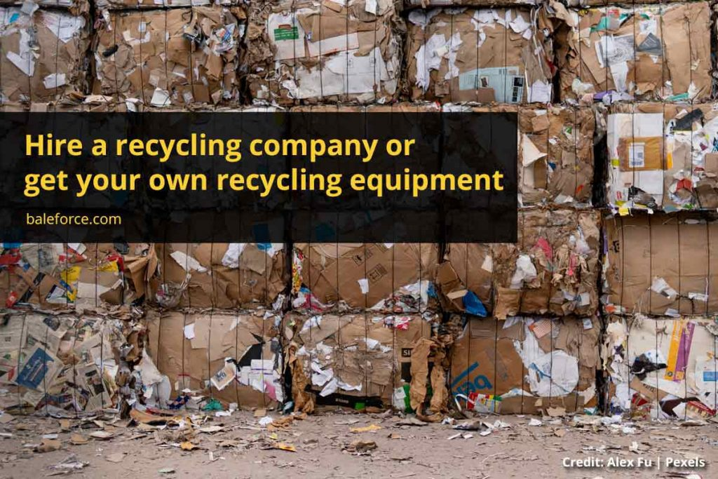 Hire a recycling company or get your own recycling equipment