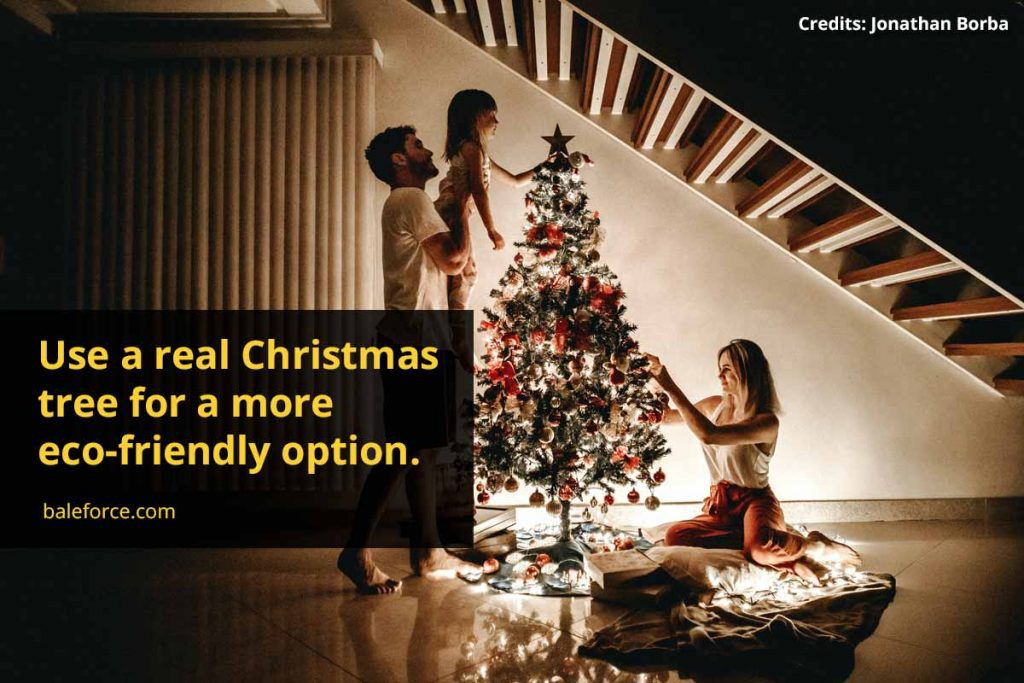 Use a real Christmas tree for a more eco-friendly option.